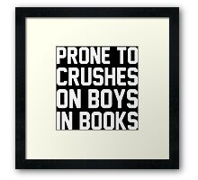 Prone To Crushes On Boys In Books Framed Print