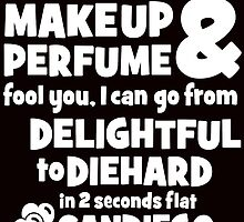 dont let the makeup and perfume fool you i can go from delightful to diehard in 2 seconds flat sandiego 2 by teeshirtz
