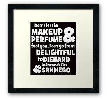 dont let the makeup and perfume fool you i can go from delightful to diehard in 2 seconds flat sandiego 2 Framed Print