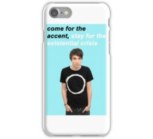 come for the accent, stay for the existential crisis iPhone Case/Skin