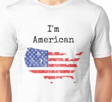 I'm American Unisex T-Shirt