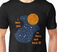 I love you to Pluto and back Unisex T-Shirt