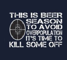 This is Beer Season to Avoid Overpopulation It's Time To Kill Some Off - T Shirt by cbarts