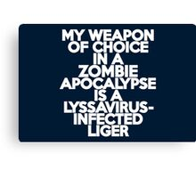 My weapon of choice in a Zombie Apocalypse is a lyssavirus-infected liger Canvas Print