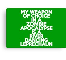 My weapon of choice in a Zombie Apocalypse is a river dancing leprechaun Canvas Print