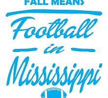fall means football in mississippi by teeshirtz