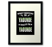 What happens in Yaounde stays in Yaounde Framed Print