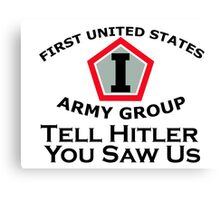First United States Army Group (FUSAG) - Tell Hitler Canvas Print