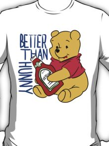 Better than Hunny T-Shirt