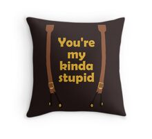 My kinda Stupid Throw Pillow