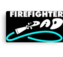 firefighter dad Canvas Print