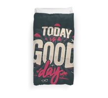 TODAY IS A GOOD DAY Duvet Cover