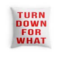 Turn Down For What Throw Pillow
