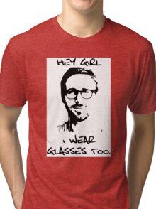 Hey Girl, I Wear Glasses Too. Tri-blend T-Shirt