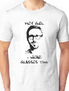 Hey Girl, I Wear Glasses Too. T-Shirt