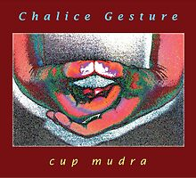 Chalice (Cup) Mudra • 2008 by Infinite Path  Creations