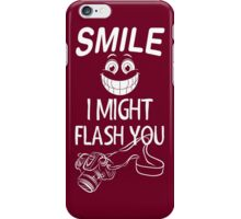 Smile... I Might Flash You iPhone Case/Skin