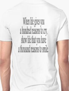 CRY, SMILE, HAPPY, SAD, When life gives you a hundred reasons to cry, show life that you have a thousand reasons to smile.  T-Shirt