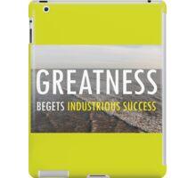 Greatnes Begets Industrious Success iPad Case/Skin