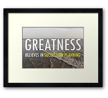 Greatness Believes In Sucession Planning Framed Print