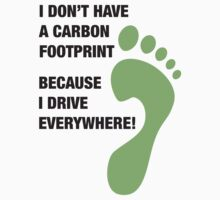I don't have a carbon footprint... by Adam North