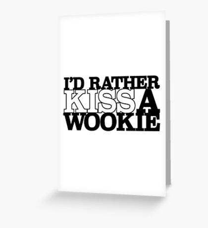 I'd Rather Kiss A Wookie Greeting Card