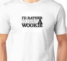 I'd Rather Kiss A Wookie Unisex T-Shirt