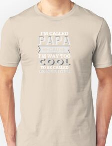 I Am Called Papa Becuse I'm Way Too Cool To Be Called Grandfather - Tshirts & Accessories T-Shirt