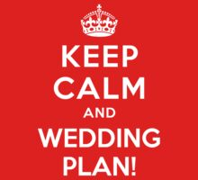 Keep Calm and Wedding Plan! by deepdesigns