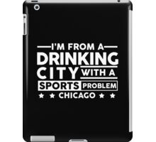 Drinking City With A Sports Problem - Chicago iPad Case/Skin