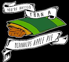 You're Hotter Than A McDonald's Apple Pie by zombieCraig