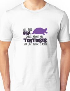 All this GIRL cares about are TORTOISES ...and like *maybe* 3 people Unisex T-Shirt