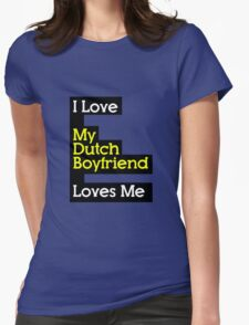 I Love My Dutch Boyfriend Loves Me Womens Fitted T-Shirt