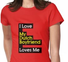 I Love My Dutch Boyfriend Loves Me Womens Fitted T-Shirt