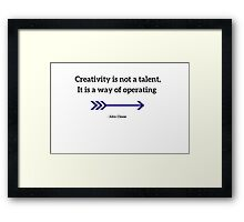 Creativity is not a talent, It is a way of operating  Framed Print