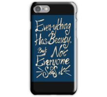 everything has beauty, but not everyone sees it  iPhone Case/Skin