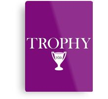 Trophy Wife - Version 2 Metal Print