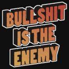 Bullshit is the Enemy by mmmaciej