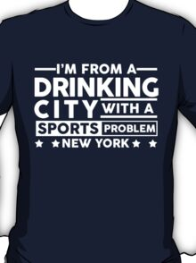 Drinking City With A Sports Problem - New York T-Shirt