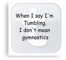 When I say I'm Tumbling, I don't mean gymnastics (ironic comic sans Tumblr shirt) Canvas Print
