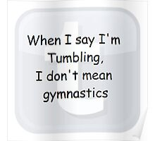 When I say I'm Tumbling, I don't mean gymnastics (ironic comic sans Tumblr shirt) Poster