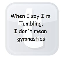 When I say I'm Tumbling, I don't mean gymnastics (ironic comic sans Tumblr shirt) Photographic Print