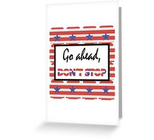 Go ahead, don't stop Greeting Card
