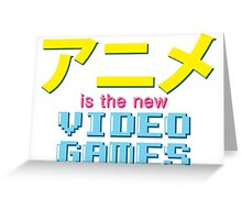 Anime Is The New Videogames Greeting Card