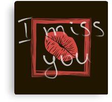 I miss you. Canvas Print