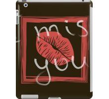 I miss you. iPad Case/Skin