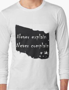 Never explain never complain Long Sleeve T-Shirt