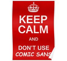 Keep Calm and Don't Use Comic Sans Poster