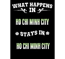 What happens in Ho Chi Minh City stays in Ho Chi Minh City Photographic Print