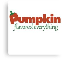 Pumpkin flavored everything Canvas Print
